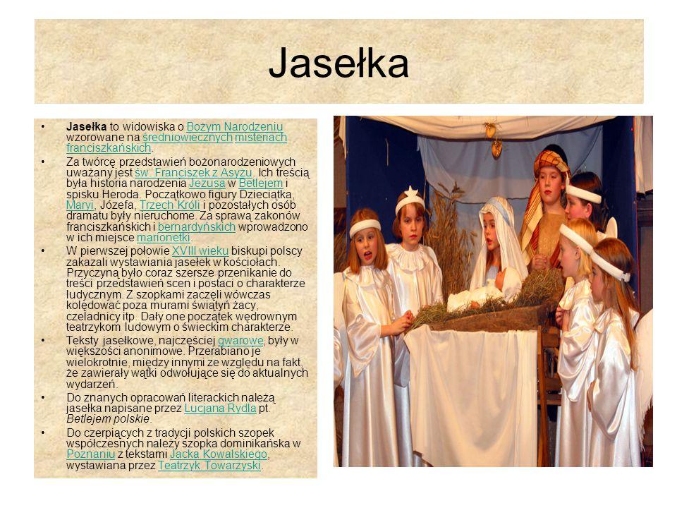 Jasełka Jasełka to widowiska o Bożym Narodzeniu wzorowane na średniowiecznych misteriach franciszkańskich.