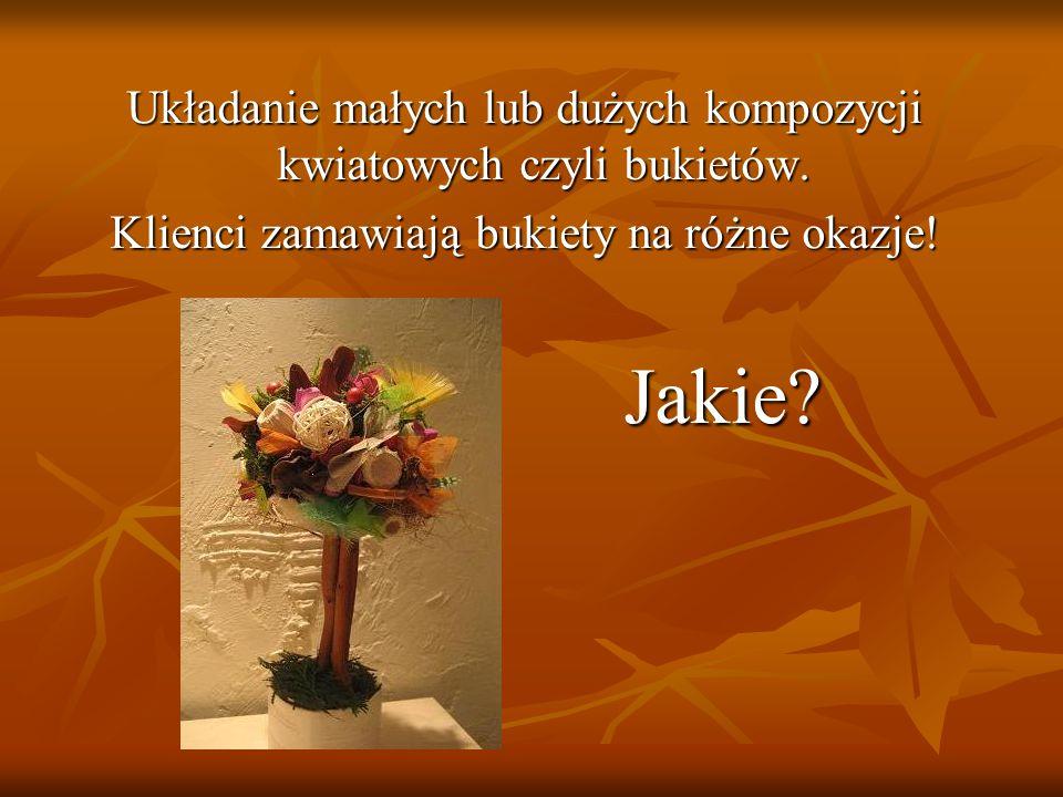 Układanie małych lub dużych kompozycji kwiatowych czyli bukietów.