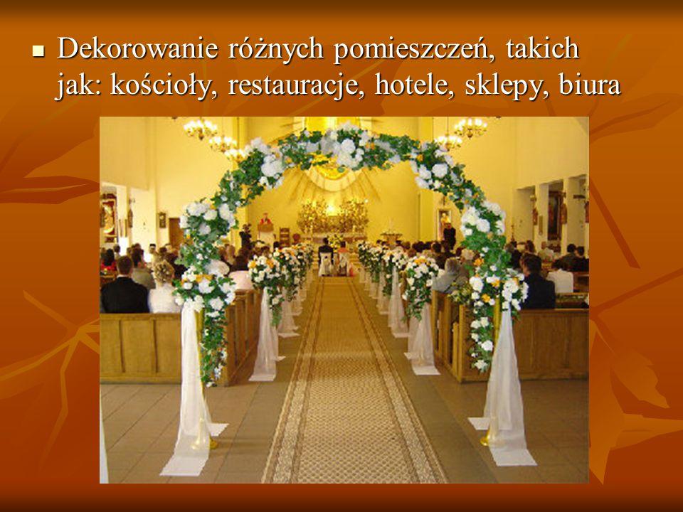 Dekorowanie różnych pomieszczeń, takich jak: kościoły, restauracje, hotele, sklepy, biura
