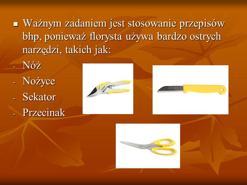 Ważnym zadaniem jest stosowanie przepisów bhp, ponieważ florysta używa bardzo ostrych narzędzi, takich jak: