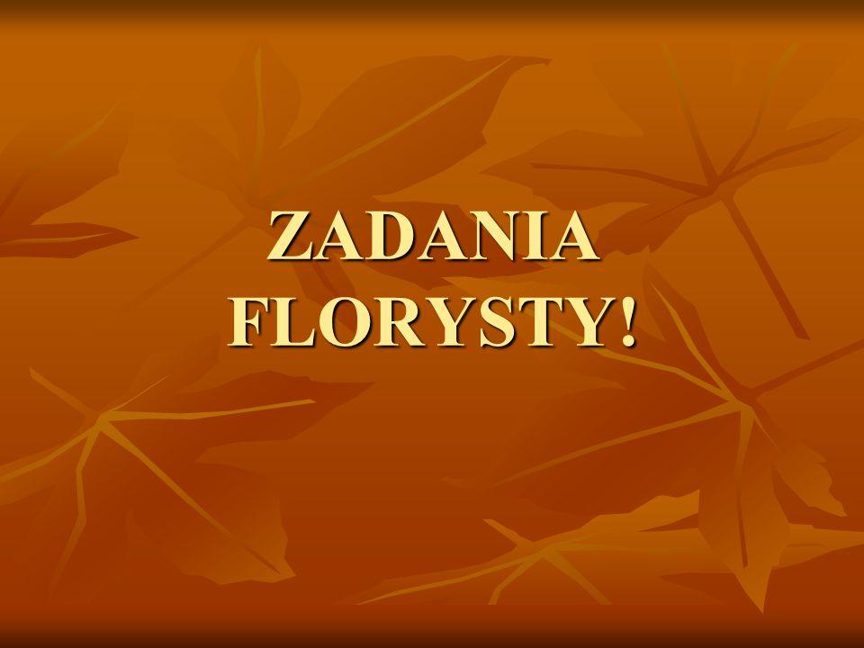 ZADANIA FLORYSTY!