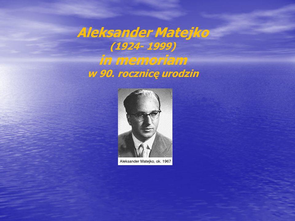 Aleksander Matejko (1924- 1999) in memoriam w 90. rocznicę urodzin
