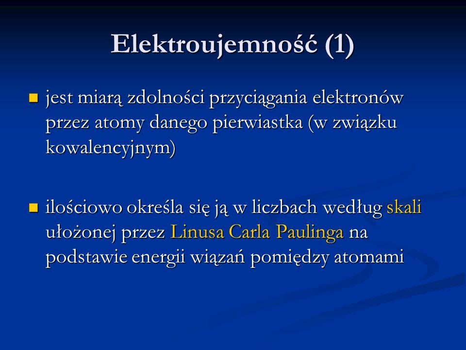 Elektroujemność (1) jest miarą zdolności przyciągania elektronów przez atomy danego pierwiastka (w związku kowalencyjnym)
