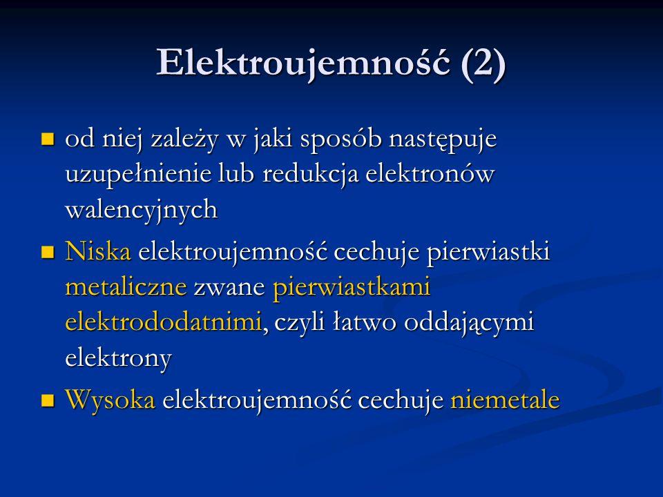 Elektroujemność (2) od niej zależy w jaki sposób następuje uzupełnienie lub redukcja elektronów walencyjnych.