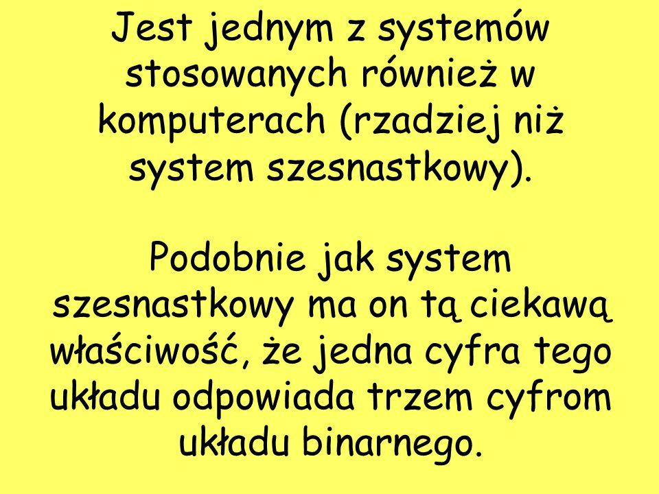 Jest jednym z systemów stosowanych również w komputerach (rzadziej niż system szesnastkowy).