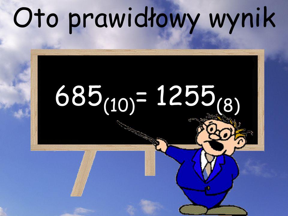 Oto prawidłowy wynik 685(10)= 1255(8)