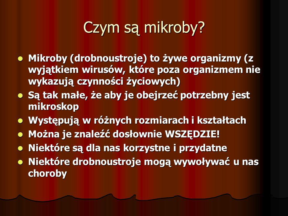 Czym są mikroby Mikroby (drobnoustroje) to żywe organizmy (z wyjątkiem wirusów, które poza organizmem nie wykazują czynności życiowych)