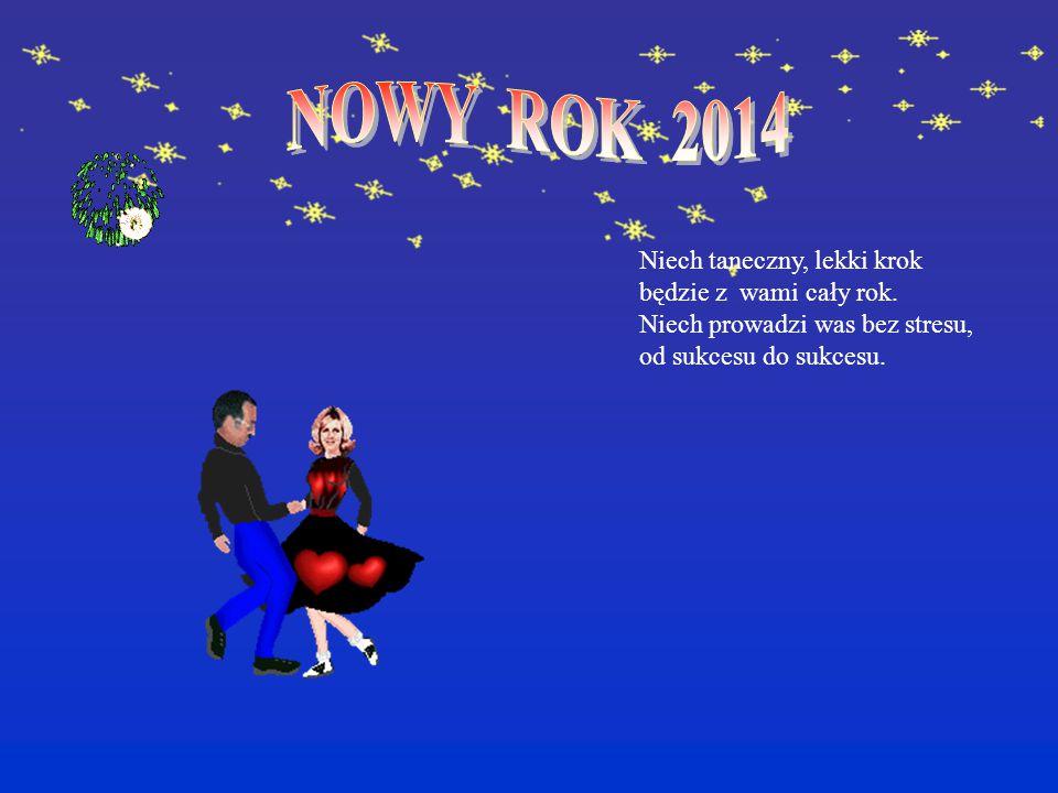 NOWY ROK 2014 Niech taneczny, lekki krok będzie z wami cały rok.