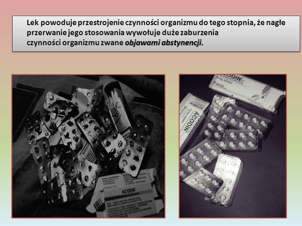 Lek powoduje przestrojenie czynności organizmu do tego stopnia, że nagłe przerwanie jego stosowania wywołuje duże zaburzenia czynności organizmu zwane objawami abstynencji.