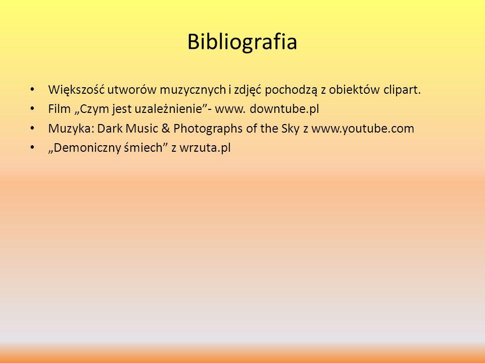 """Bibliografia Większość utworów muzycznych i zdjęć pochodzą z obiektów clipart. Film """"Czym jest uzależnienie - www. downtube.pl."""