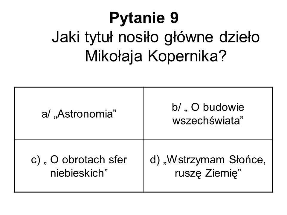 Pytanie 9 Jaki tytuł nosiło główne dzieło Mikołaja Kopernika