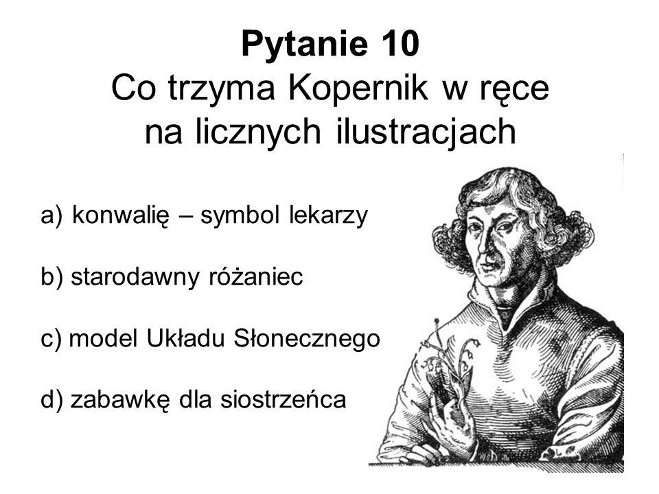 Pytanie 10 Co trzyma Kopernik w ręce na licznych ilustracjach