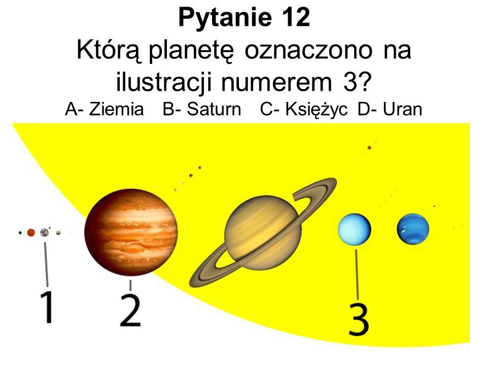 Pytanie 12 Którą planetę oznaczono na ilustracji numerem 3. A- Ziemia