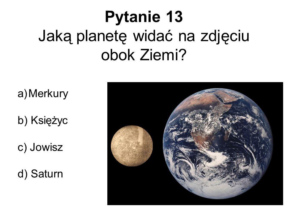 Pytanie 13 Jaką planetę widać na zdjęciu obok Ziemi