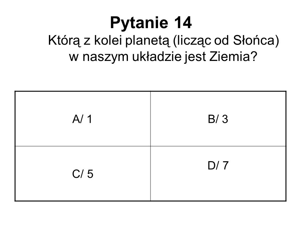 Pytanie 14 Którą z kolei planetą (licząc od Słońca) w naszym układzie jest Ziemia