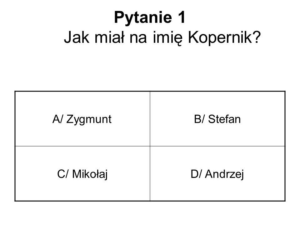 Pytanie 1 Jak miał na imię Kopernik