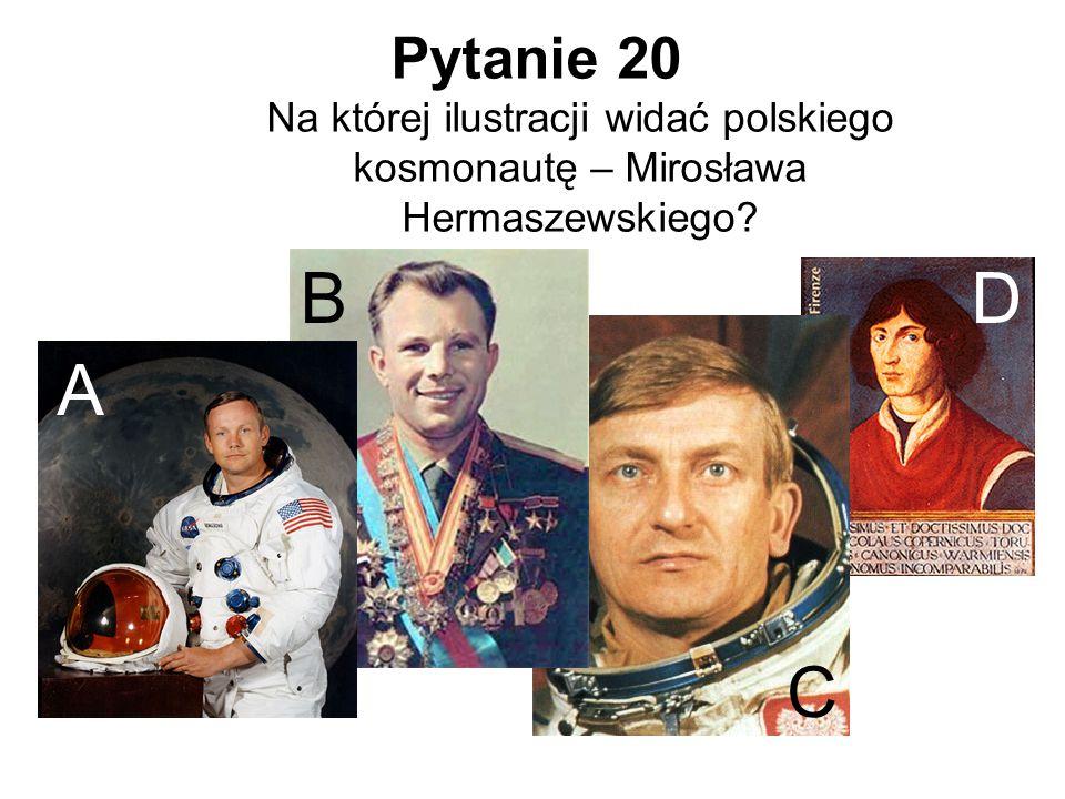Pytanie 20 Na której ilustracji widać polskiego kosmonautę – Mirosława Hermaszewskiego