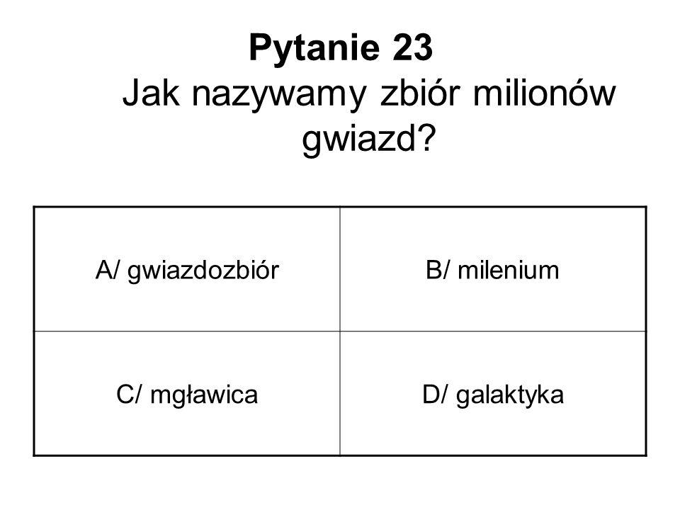 Pytanie 23 Jak nazywamy zbiór milionów gwiazd
