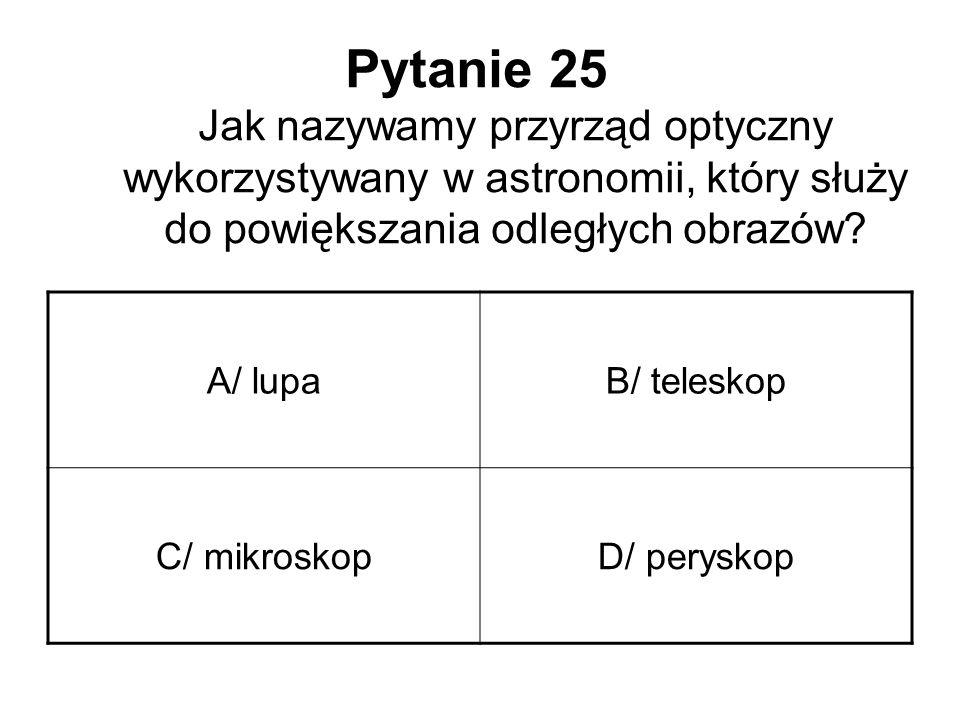 Pytanie 25 Jak nazywamy przyrząd optyczny wykorzystywany w astronomii, który służy do powiększania odległych obrazów