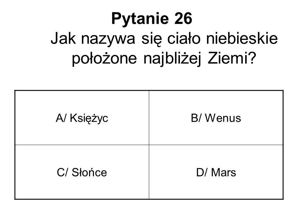 Pytanie 26 Jak nazywa się ciało niebieskie położone najbliżej Ziemi