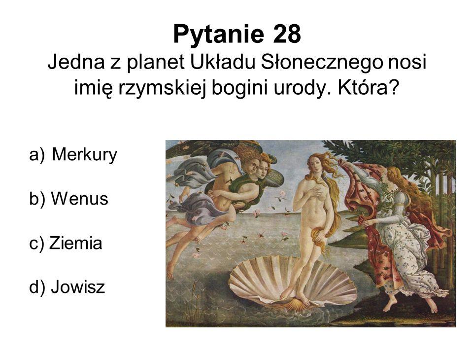 Pytanie 28 Jedna z planet Układu Słonecznego nosi imię rzymskiej bogini urody. Która
