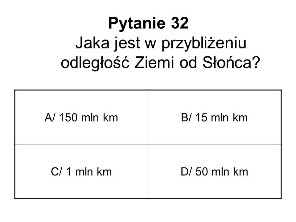 Pytanie 32 Jaka jest w przybliżeniu odległość Ziemi od Słońca