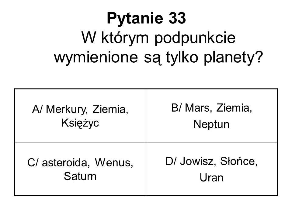 Pytanie 33 W którym podpunkcie wymienione są tylko planety