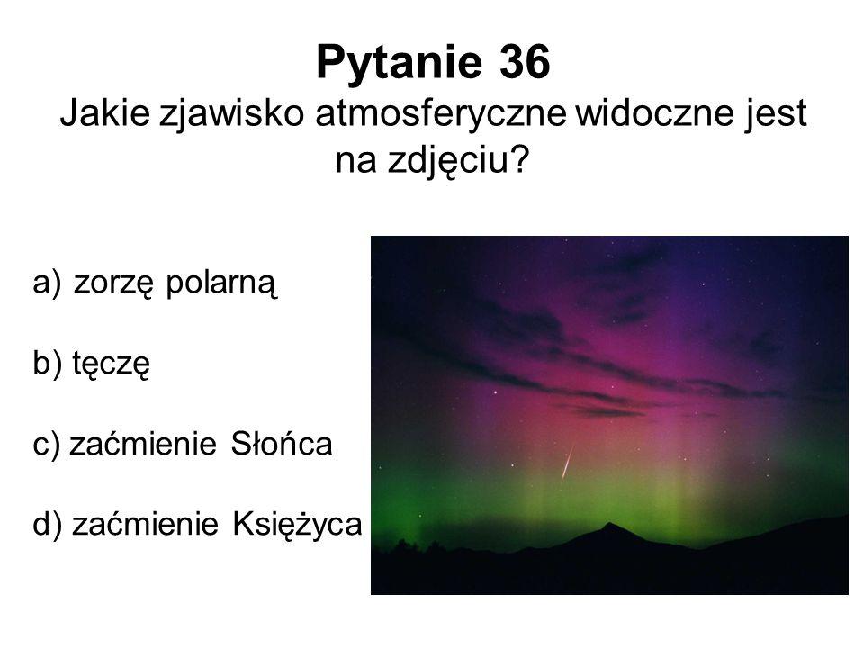 Pytanie 36 Jakie zjawisko atmosferyczne widoczne jest na zdjęciu