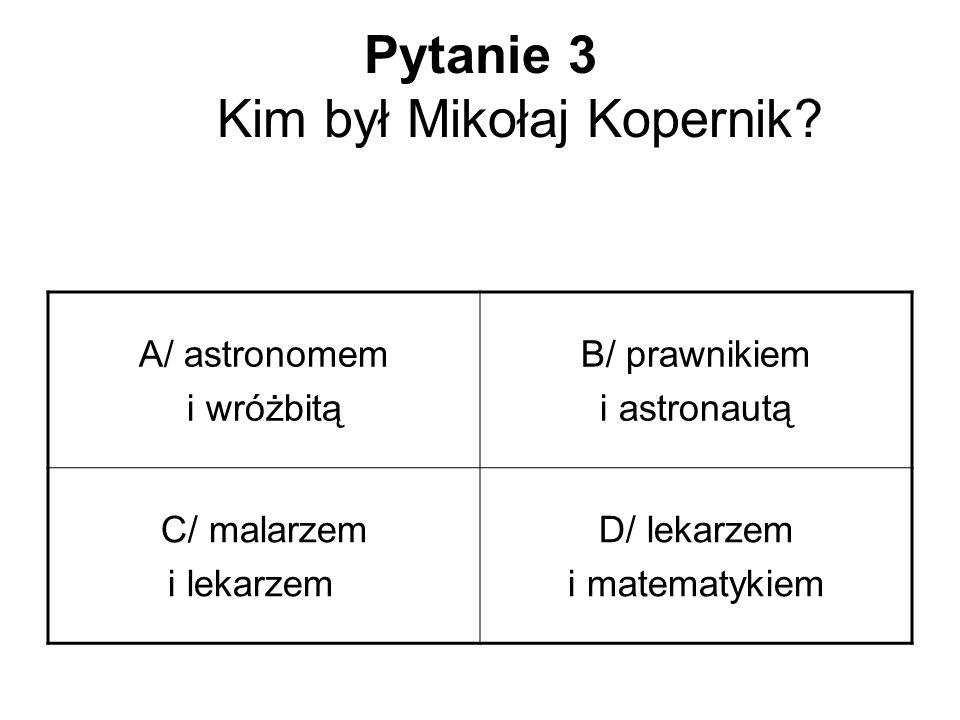 Pytanie 3 Kim był Mikołaj Kopernik