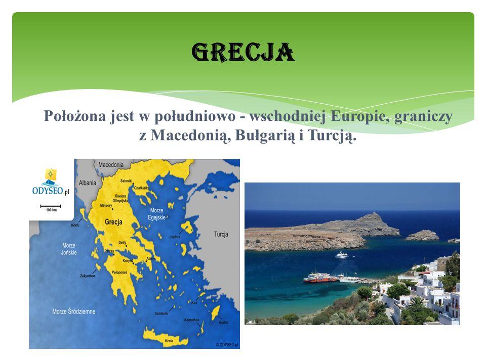 GRECJA Położona jest w południowo - wschodniej Europie, graniczy z Macedonią, Bułgarią i Turcją.
