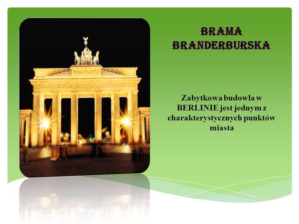 BRAMA BRANDERBURSKA Zabytkowa budowla w BERLINIE jest jednym z charakterystycznych punktów miasta
