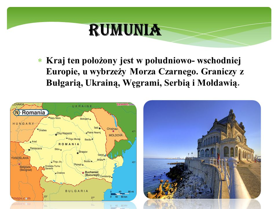 RUMUNIA Kraj ten położony jest w południowo- wschodniej Europie, u wybrzeży Morza Czarnego.