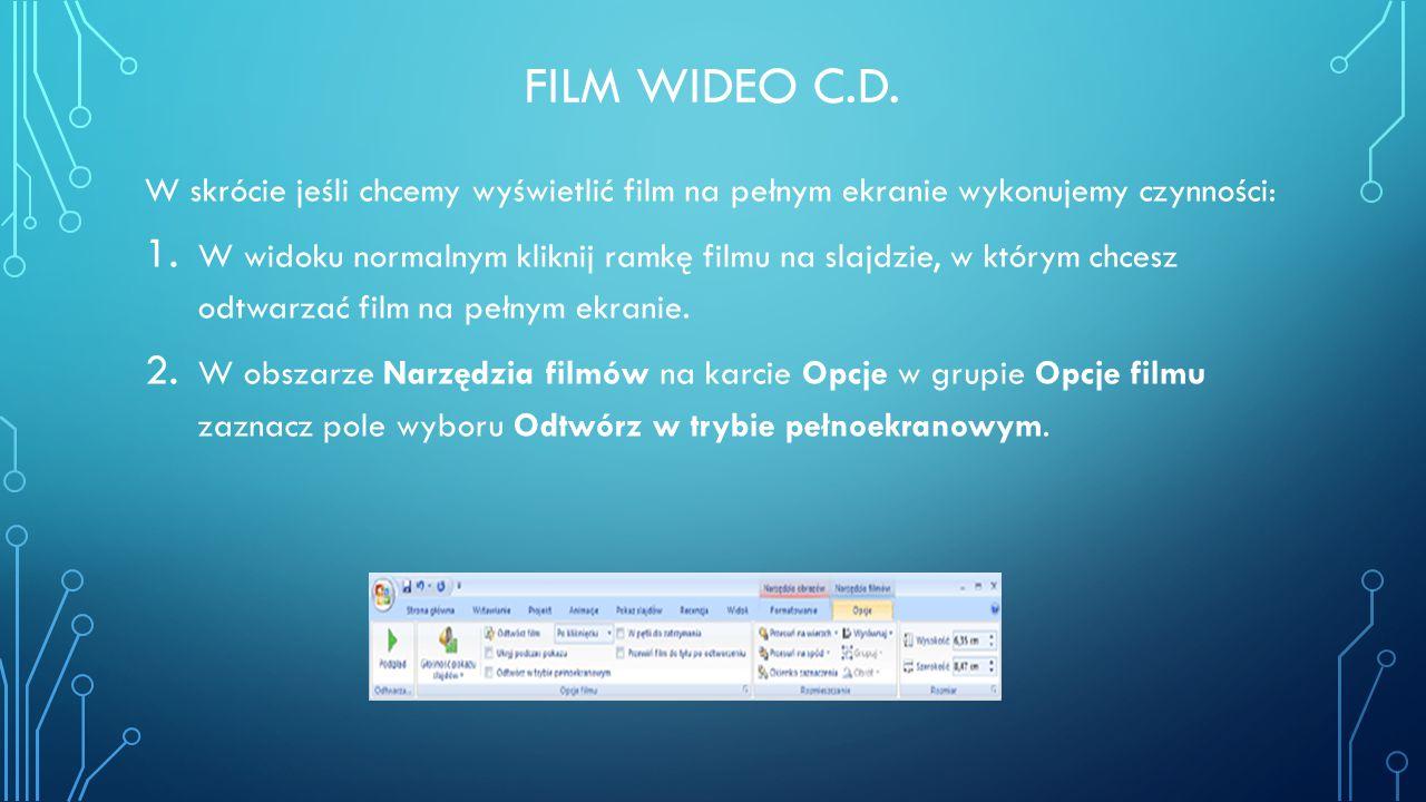 Film wideo c.d. W skrócie jeśli chcemy wyświetlić film na pełnym ekranie wykonujemy czynności: