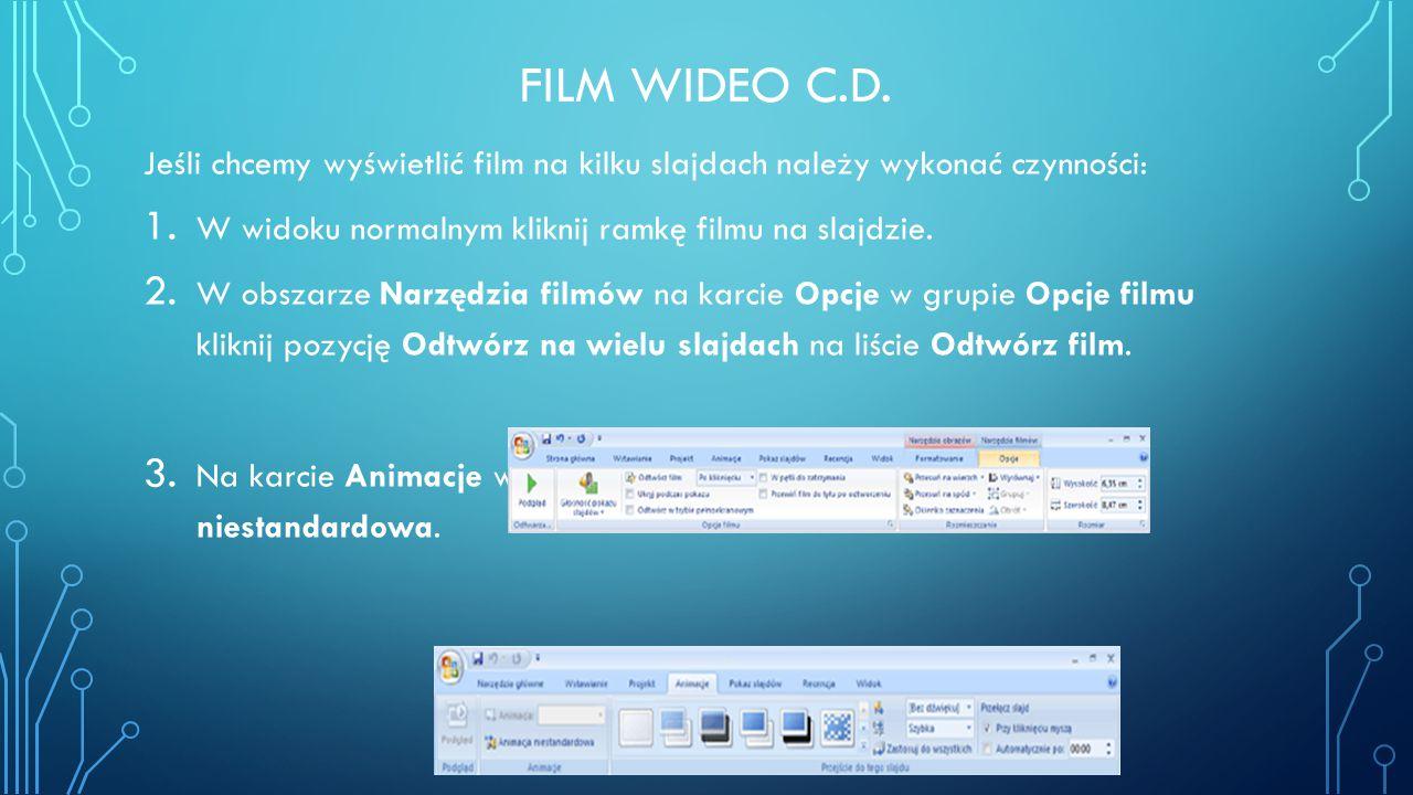 Film wideo c.d. Jeśli chcemy wyświetlić film na kilku slajdach należy wykonać czynności: W widoku normalnym kliknij ramkę filmu na slajdzie.