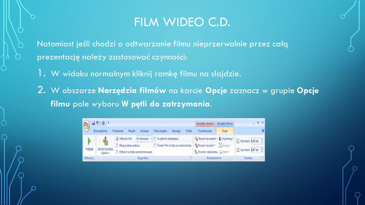 Film wideo c.d. Natomiast jeśli chodzi o odtwarzanie filmu nieprzerwalnie przez całą prezentację należy zastosować czynności: