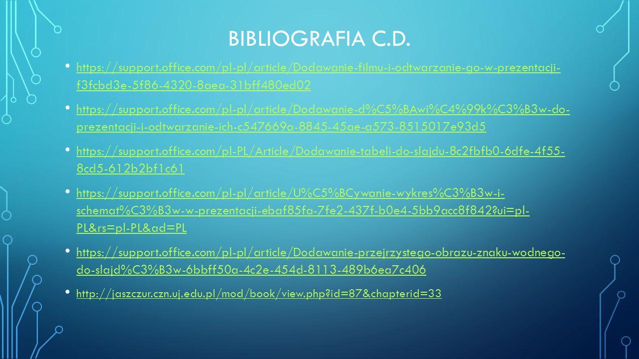 Bibliografia c.d. https://support.office.com/pl-pl/article/Dodawanie-filmu-i-odtwarzanie-go-w-prezentacji- f3fcbd3e-5f86-4320-8aea-31bff480ed02.