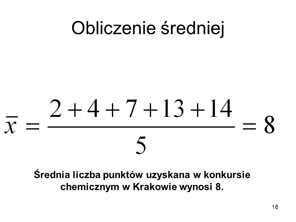 Obliczenie średniej Średnia liczba punktów uzyskana w konkursie chemicznym w Krakowie wynosi 8.