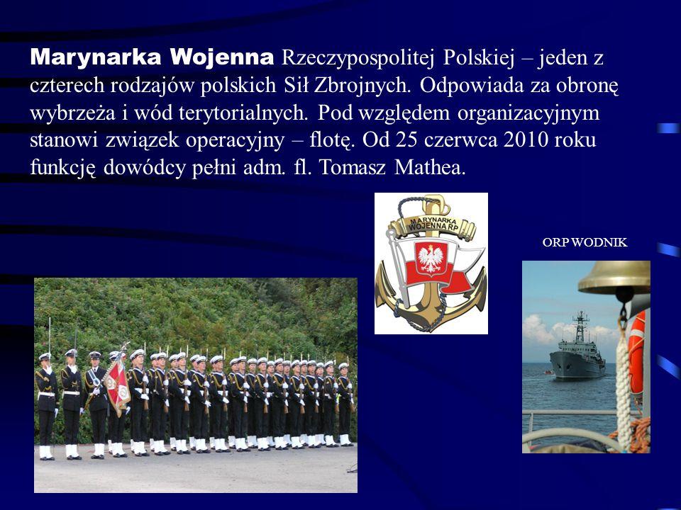 Marynarka Wojenna Rzeczypospolitej Polskiej – jeden z czterech rodzajów polskich Sił Zbrojnych. Odpowiada za obronę wybrzeża i wód terytorialnych. Pod względem organizacyjnym stanowi związek operacyjny – flotę. Od 25 czerwca 2010 roku funkcję dowódcy pełni adm. fl. Tomasz Mathea.