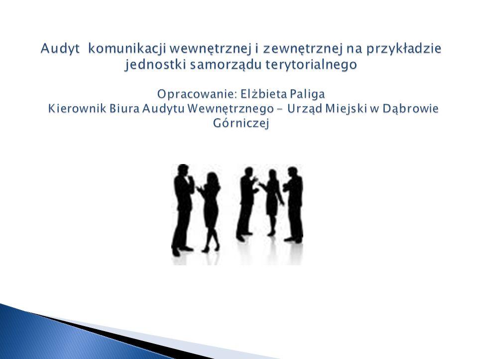 Audyt komunikacji wewnętrznej i zewnętrznej na przykładzie jednostki samorządu terytorialnego Opracowanie: Elżbieta Paliga Kierownik Biura Audytu Wewnętrznego - Urząd Miejski w Dąbrowie Górniczej