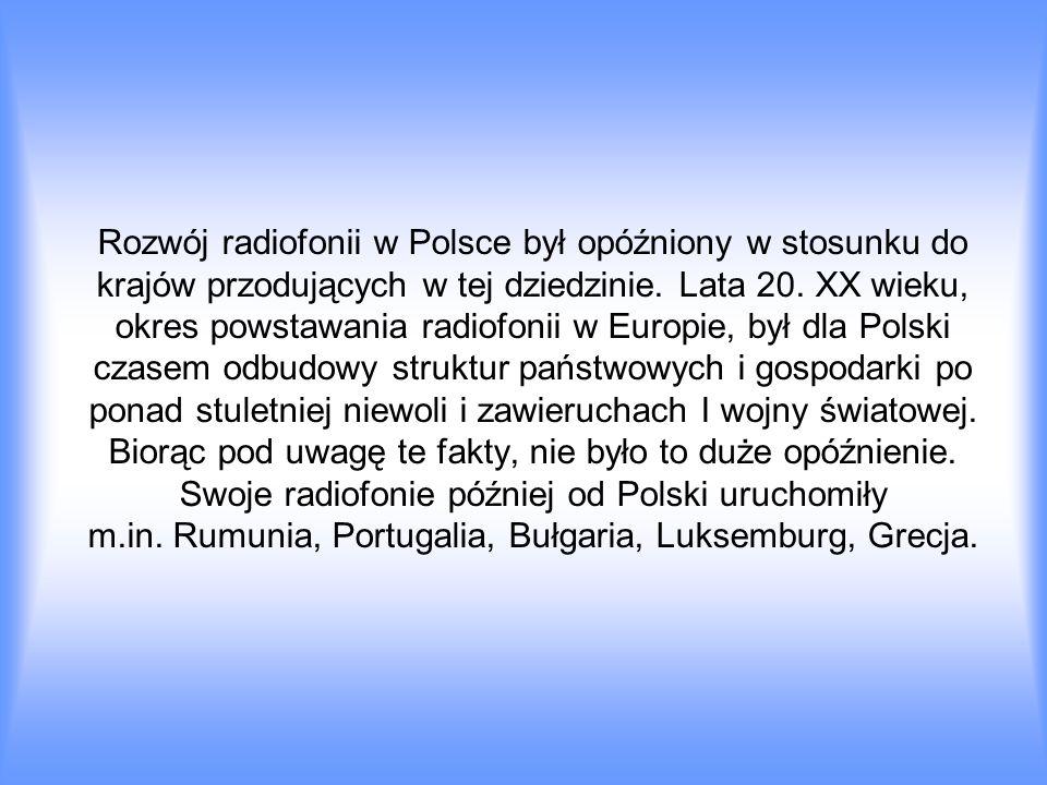 Rozwój radiofonii w Polsce był opóźniony w stosunku do krajów przodujących w tej dziedzinie. Lata 20.