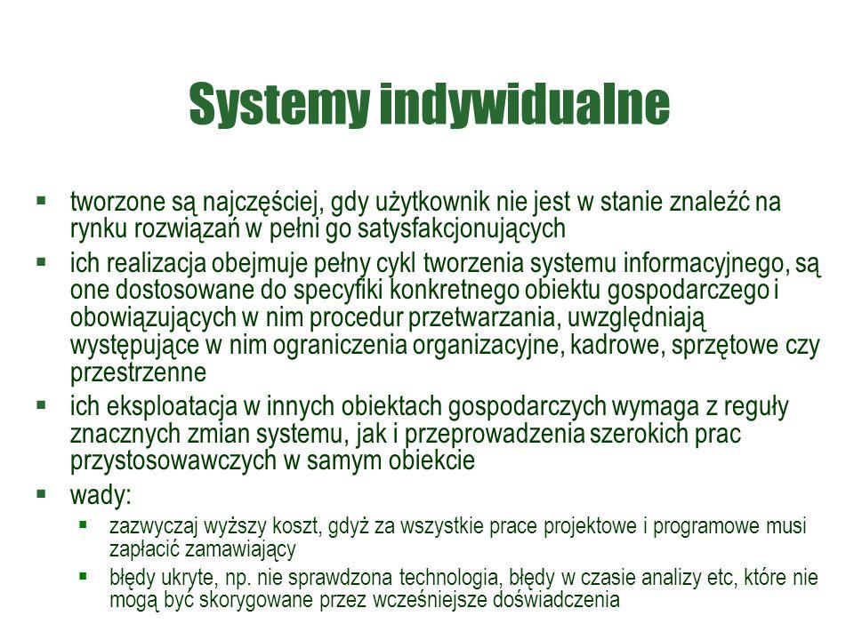 Systemy indywidualne tworzone są najczęściej, gdy użytkownik nie jest w stanie znaleźć na rynku rozwiązań w pełni go satysfakcjonujących.