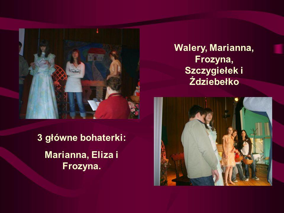 Walery, Marianna, Frozyna, Szczygiełek i Ździebełko