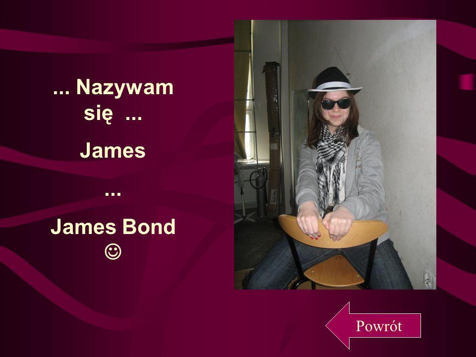 ... Nazywam się ... James ... James Bond 