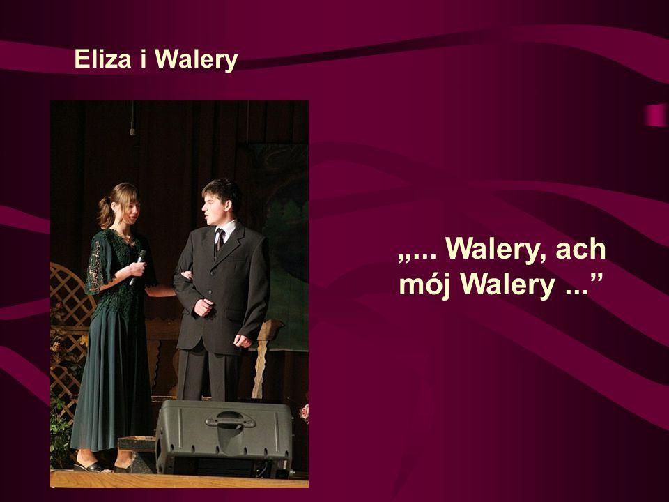 """""""... Walery, ach mój Walery ..."""