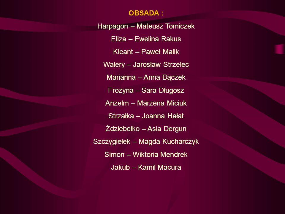 Harpagon – Mateusz Tomiczek Eliza – Ewelina Rakus Kleant – Paweł Malik