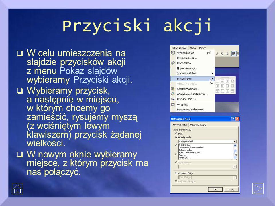 Przyciski akcji W celu umieszczenia na slajdzie przycisków akcji z menu Pokaz slajdów wybieramy Przyciski akcji.