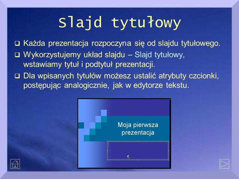 Slajd tytułowy Każda prezentacja rozpoczyna się od slajdu tytułowego.