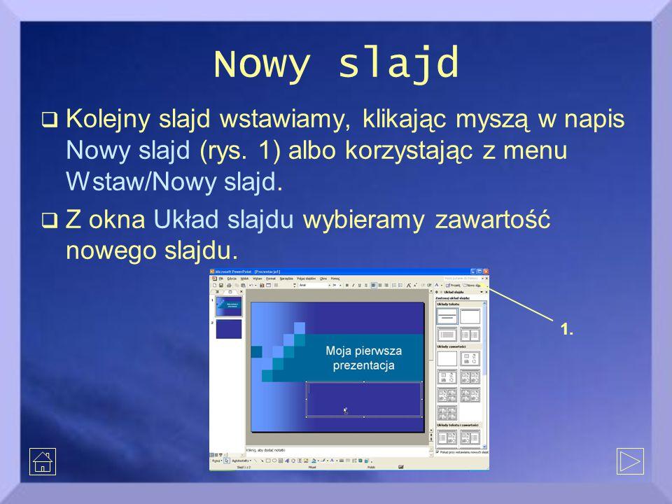 Nowy slajd Kolejny slajd wstawiamy, klikając myszą w napis Nowy slajd (rys. 1) albo korzystając z menu Wstaw/Nowy slajd.