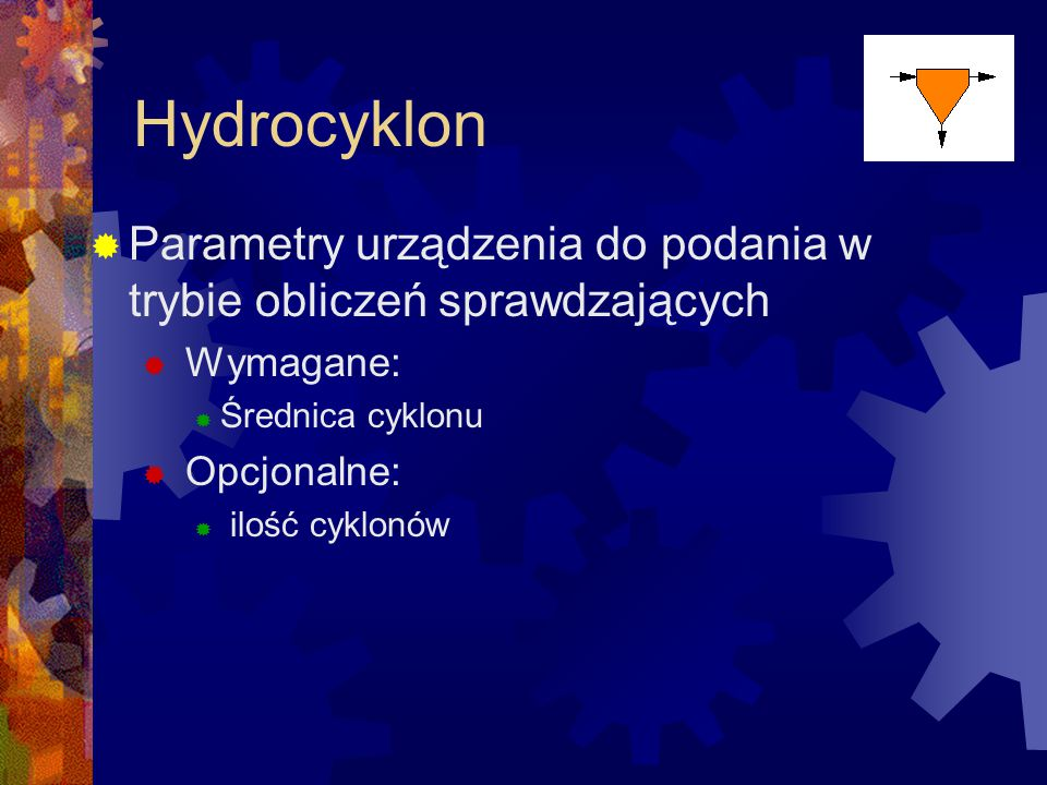 Hydrocyklon Parametry urządzenia do podania w trybie obliczeń sprawdzających. Wymagane: Średnica cyklonu.