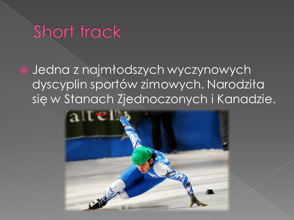 Short track Jedna z najmłodszych wyczynowych dyscyplin sportów zimowych.